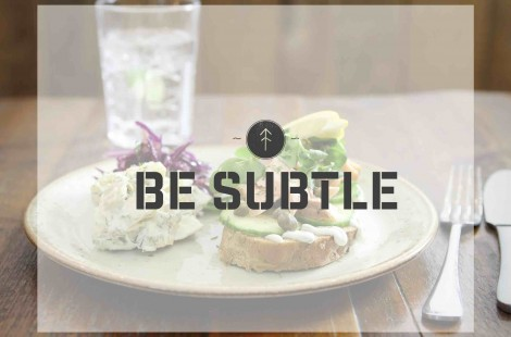 Be Subtle is one of the tops tips on how to market a cafe.